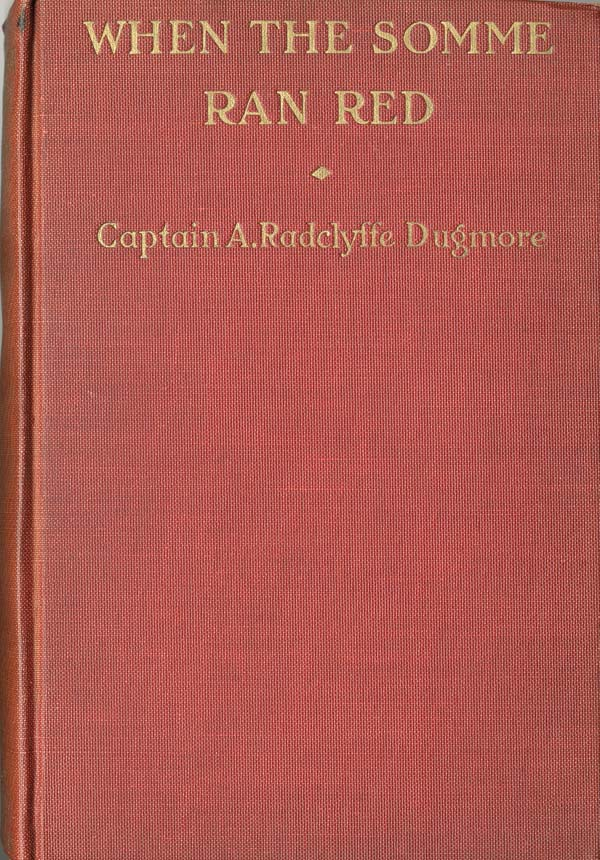 When The Somme Ran Red by Captain A. Radclyffe Dugmore - SOLD